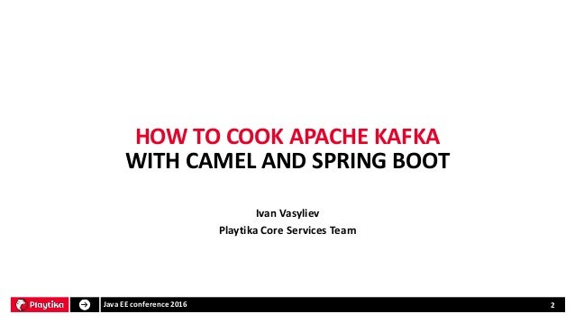 Javaeeconf 2016 how to cook apache kafka with camel and