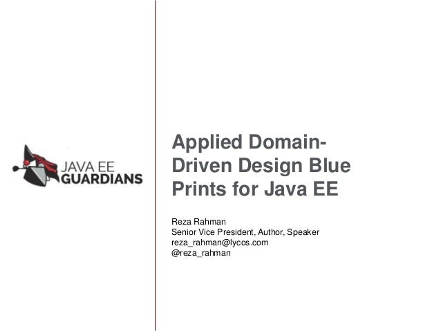 Applied Domain- Driven Design Blue Prints for Java EE Reza Rahman Senior Vice President, Author, Speaker reza_rahman@lycos...