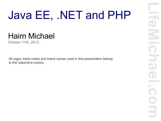 Java EE, .NET and PHP LifeMichael.com Haim Michael October 11th, 2012 All logos, trade marks and brand names used in this ...