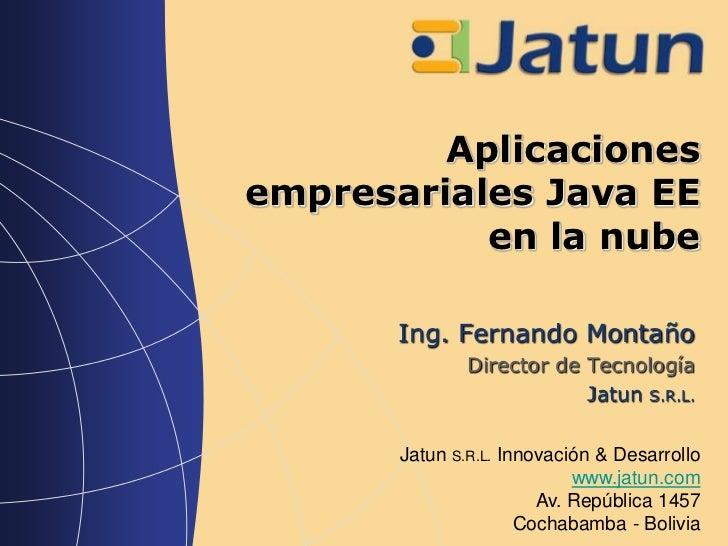 Aplicacionesempresariales Java EE           en la nube       Ing. Fernando Montaño               Director de Tecnología   ...