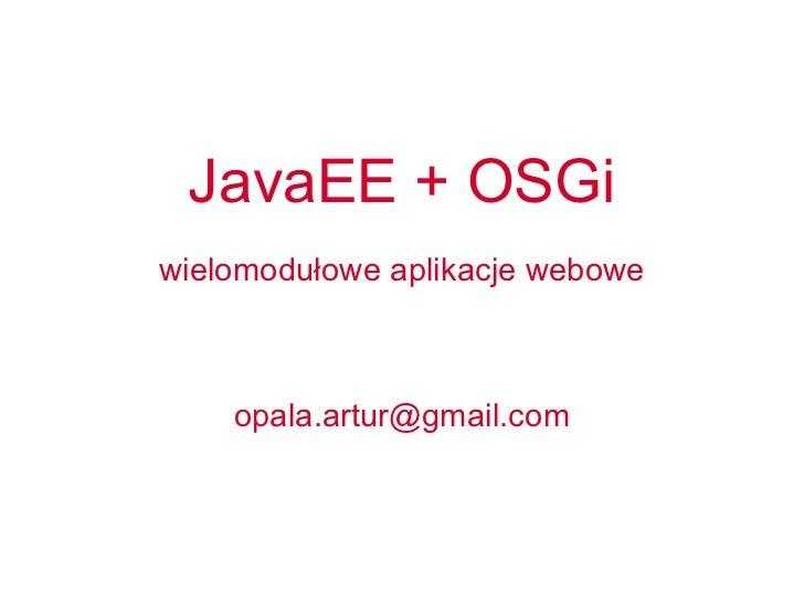 JavaEE + OSGi wielomodułowe aplikacje webowe [email_address]