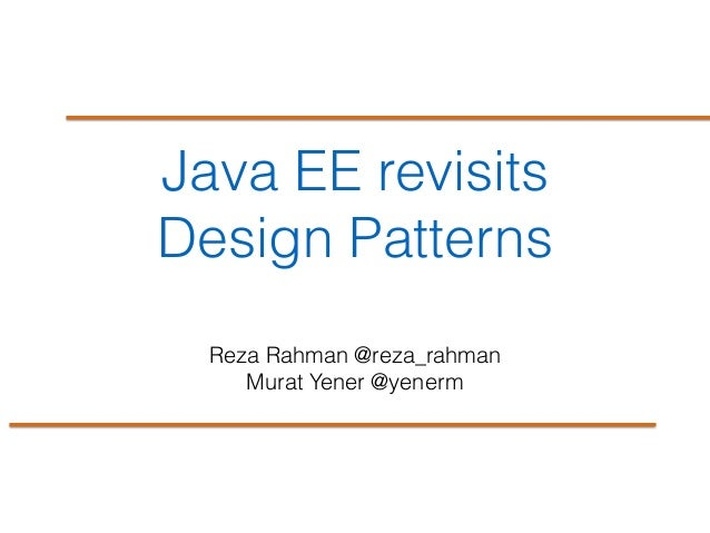 Java EE revisits Design Patterns Reza Rahman @reza_rahman Murat Yener @yenerm