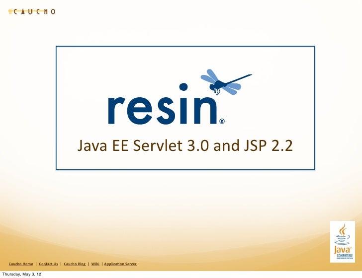 Java EE Servlet 3.0 and JSP 2.2   Caucho Home  |  Contact Us  |  Caucho Blog  |  ...