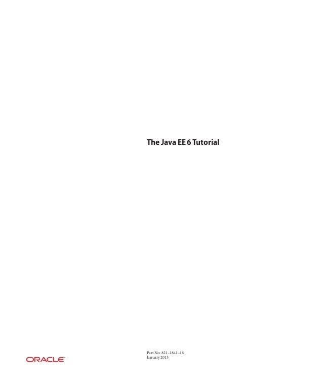 The Java EE 6 Tutorial  Part No: 821–1841–16 January 2013
