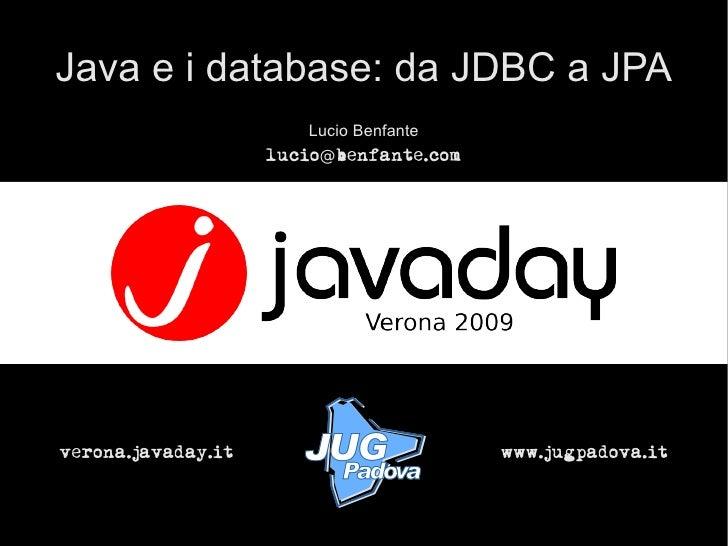Java e i database: da JDBC a JPA                        Lucio Benfante                     lucio@benfante.com     verona.j...