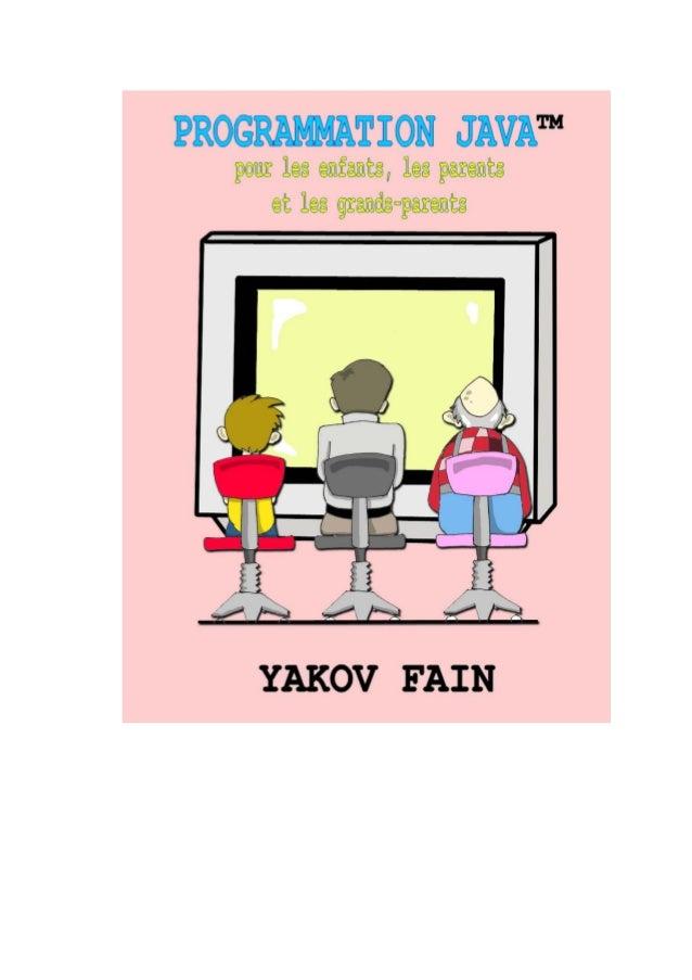 Programmation Java pour les enfants, les parents et les grands-parents   ii                     Programmation JavaTM      ...