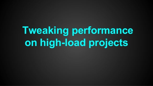 Tweaking performance on high-load projects