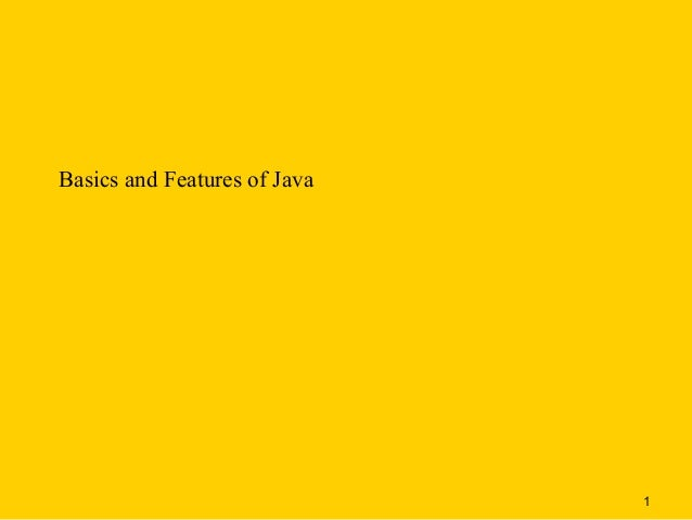 Basics and Features of Java                              1