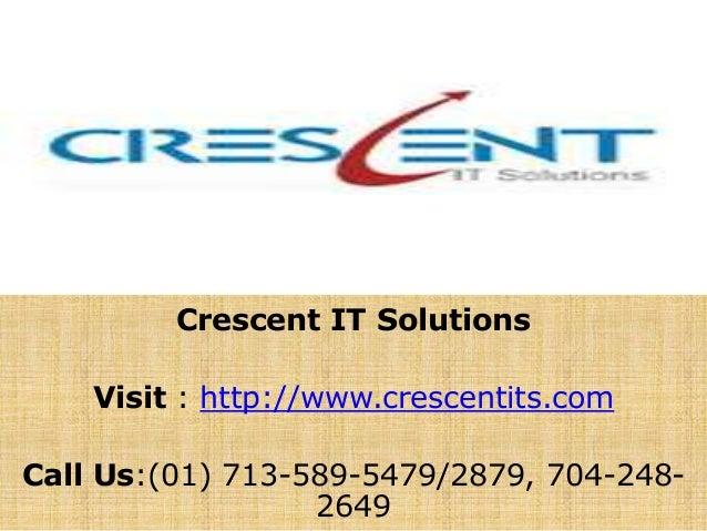 Crescent IT Solutions Visit : http://www.crescentits.com Call Us:(01) 713-589-5479/2879, 704-248- 2649