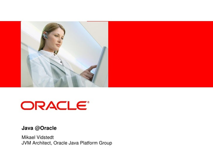 <Insert Picture Here>Java @OracleMikael VidstedtJVM Architect, Oracle Java Platform Group