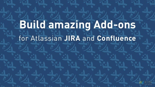 Build amazing Add-ons for Atlassian JIRA and Confluence