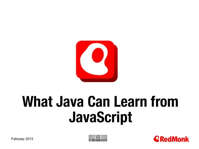 What Java Can Learn from             JavaScript10.20.2005February 2013