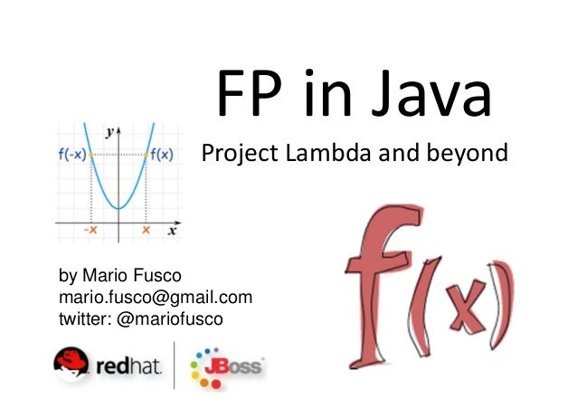 FP in Java               Project Lambda and beyondby Mario Fuscomario.fusco@gmail.comtwitter: @mariofusco