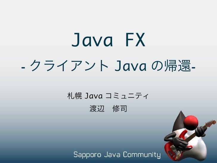 Java FX -           Java   -       Java