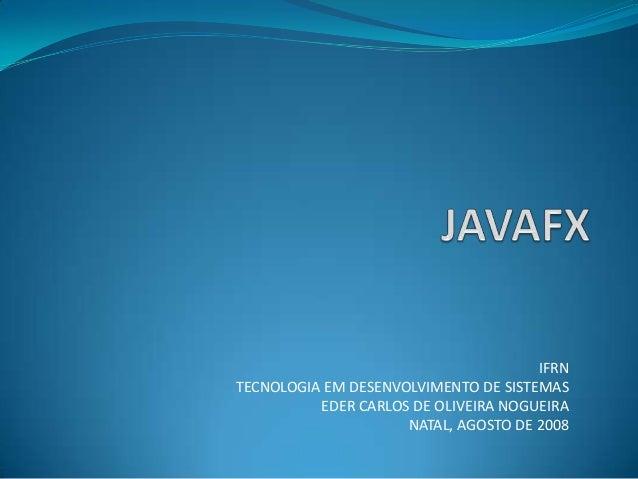 IFRN TECNOLOGIA EM DESENVOLVIMENTO DE SISTEMAS EDER CARLOS DE OLIVEIRA NOGUEIRA NATAL, AGOSTO DE 2008