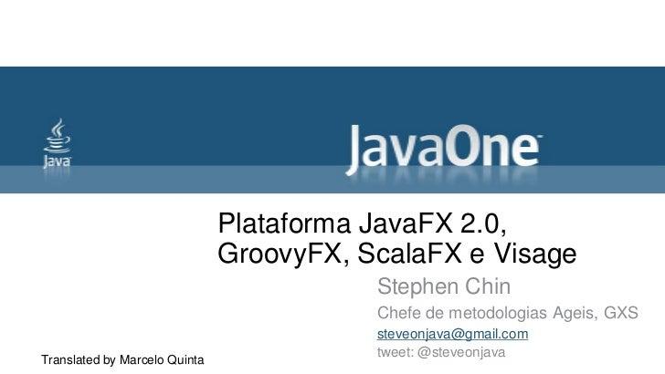 Plataforma JavaFX 2.0,                               GroovyFX, ScalaFX e Visage                                          S...