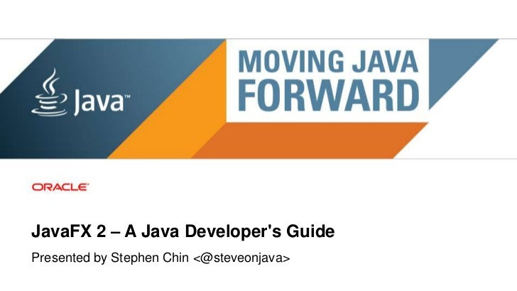 JavaFX 2 – A Java Developers GuidePresented by Stephen Chin <@steveonjava> 1   Copyright © 2011, Oracle and/or its affilia...