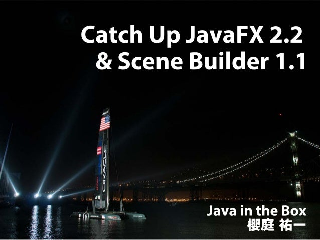Catch Up JavaFX 2.2 & Scene Builder 1.1