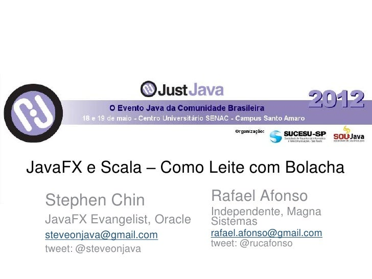 JavaFX e Scala – Como Leite com Bolacha  Stephen Chin                Rafael Afonso                              Independen...