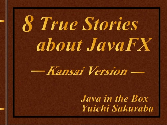 8 True Stories about JavaFX  - Kansai Edition -