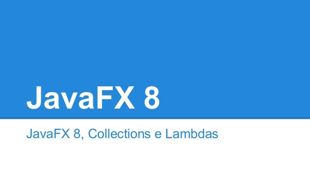 JavaFX 8 JavaFX 8, Collections e Lambdas