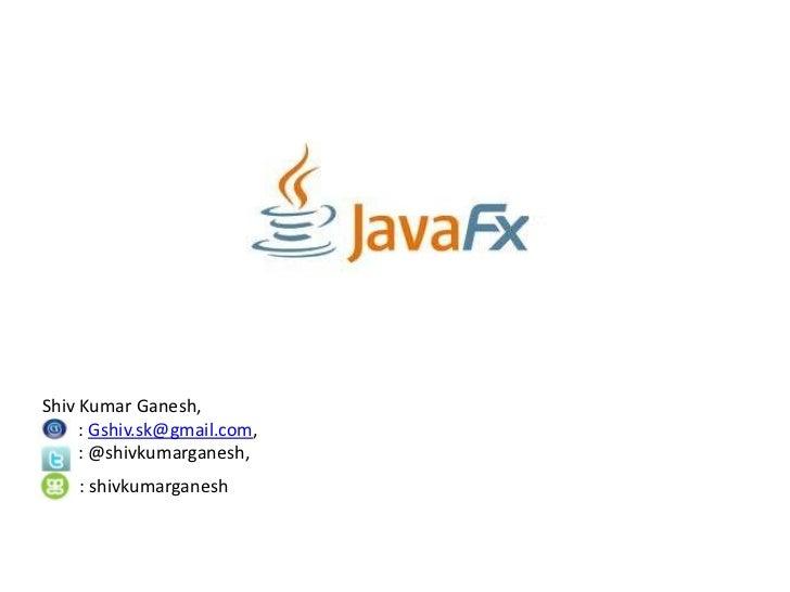 Shiv Kumar Ganesh,     : Gshiv.sk@gmail.com,     : @shivkumarganesh,    : shivkumarganesh