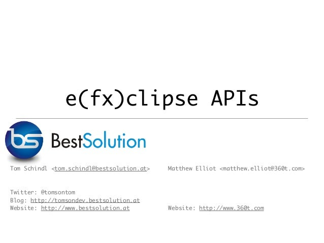 e(fx)clipse APIs Tom Schindl <tom.schindl@bestsolution.at> Twitter: @tomsontom Blog: http://tomsondev.bestsolution.at Webs...