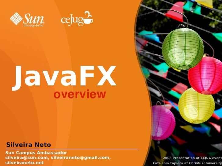 JavaFX       overview   Silveira Neto Sun Campus Ambassador silveira@sun.com, silveiraneto@gmail.com,        2008 Presenta...