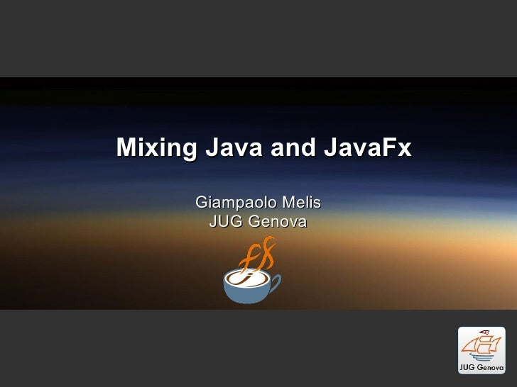 Mixing Java and JavaFx Giampaolo Melis JUG Genova