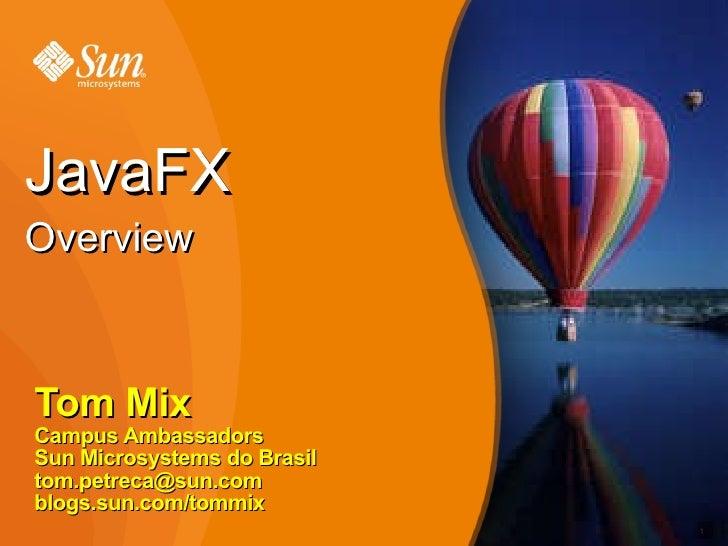 Tom Mix Campus Ambassadors Sun Microsystems do Brasil [email_address] blogs.sun.com/tommix JavaFX  Overview