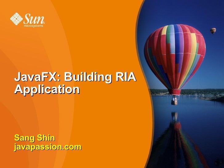 JavaFX: Building RIA Application   Sang Shin javapassion.com                        1