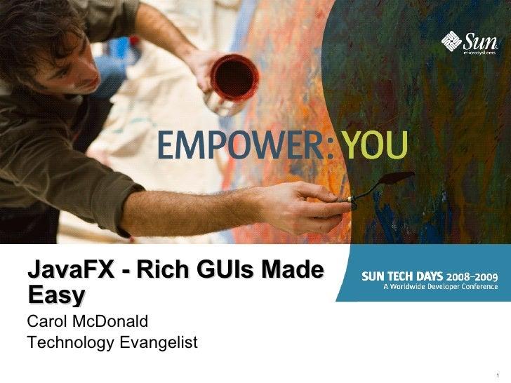 JavaFX - Rich GUIs Made Easy Carol McDonald Technology Evangelist