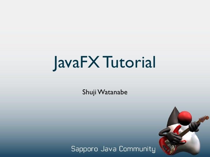 JavaFX Tutorial     Shuji Watanabe