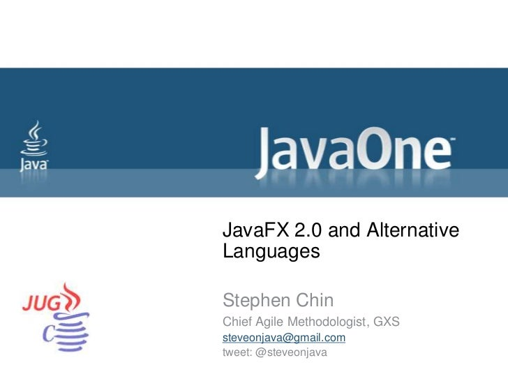 JavaFX 2.0 and Alternative Languages<br />Stephen Chin<br />Chief Agile Methodologist, GXS<br />steveonjava@gmail.com<br /...