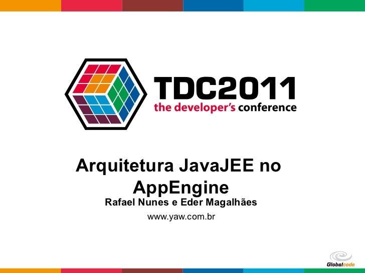 Arquitetura JavaJEE no      AppEngine   Rafael Nunes e Eder Magalhães           www.yaw.com.br                            ...