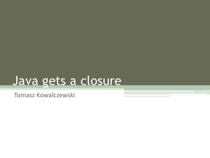 Java gets a closureTomasz Kowalczewski