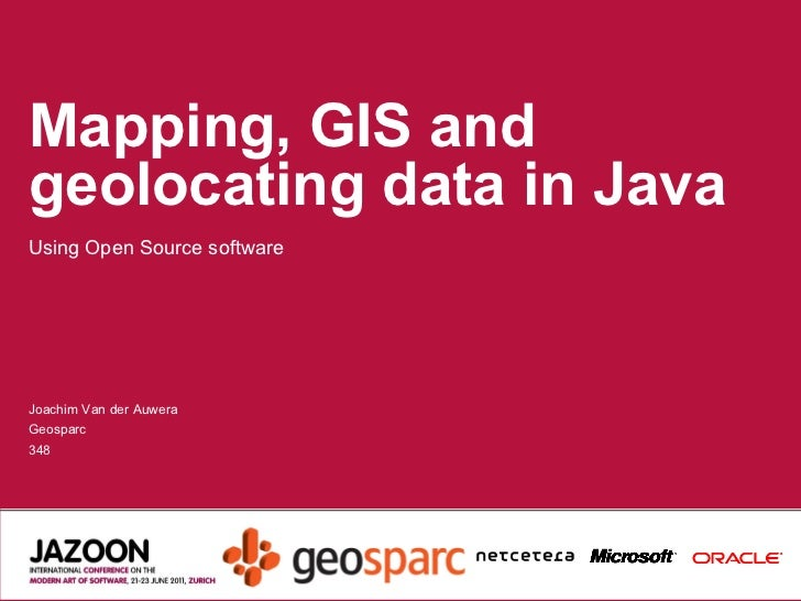 Mapping, GIS and geolocating data in Java <ul>Using Open Source software </ul><ul>Joachim Van der Auwera Geosparc 348 </ul>