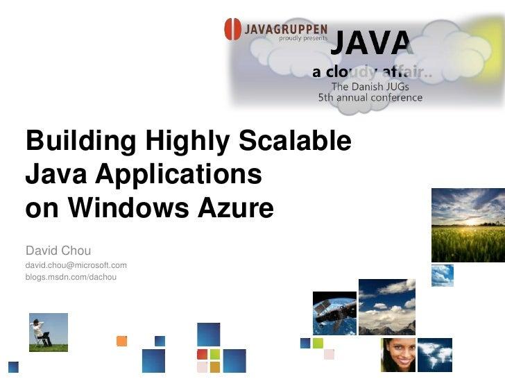 Building Highly Scalable Java Applications on Windows Azure<br />David Chou<br />david.chou@microsoft.com<br />blogs.msdn....