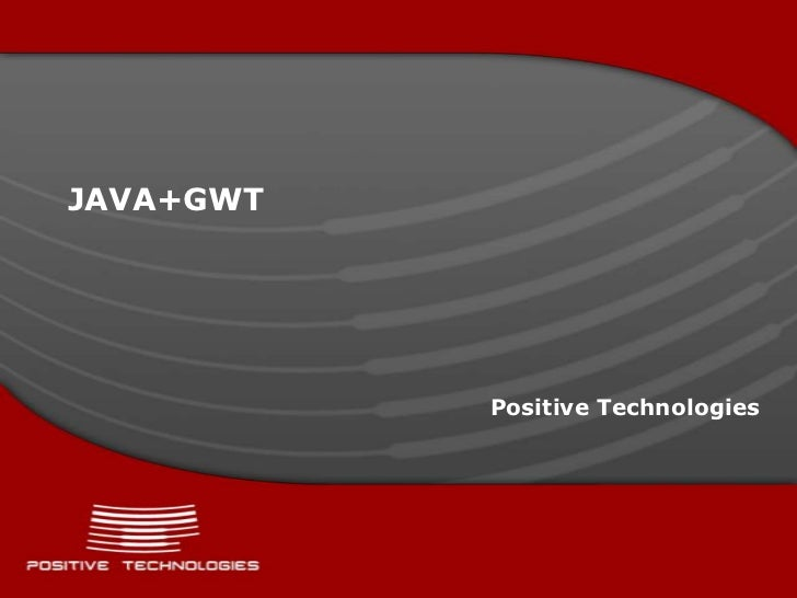 JAVA+GWT           Positive Technologies