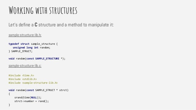 Working with structures Let's define a C structure and a method to manipulate it: sample-structure-lib.h: typedef struct s...