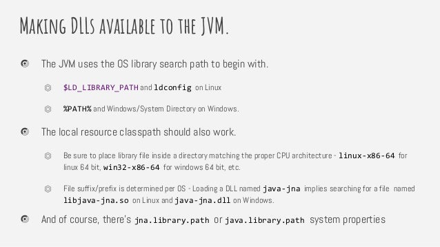 Making DLLs available to the JVM. The JVM uses the OS library search path to begin with. ⏣ $LD_LIBRARY_PATH and ldconfig o...