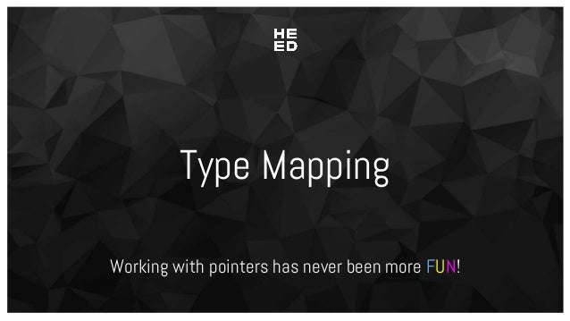 Type Mapping Working with pointers has never been more FUN!