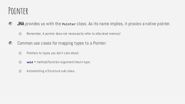 Pointer JNA provides us with the Pointer class. As its name implies, it proxies a native pointer. ⏣ Remember, A pointer do...