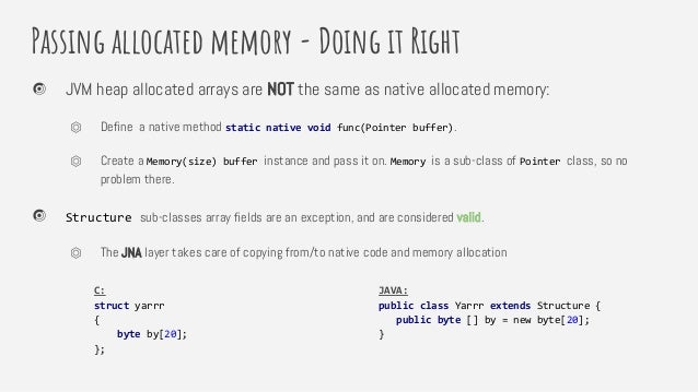Passing allocated memory - Doing it Right JVM heap allocated arrays are NOT the same as native allocated memory: ⏣ Define ...