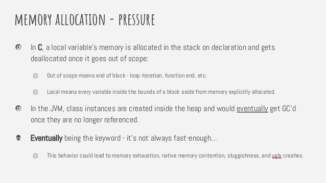 memory allocation - pressure In C, a local variable's memory is allocated in the stack on declaration and gets deallocated...
