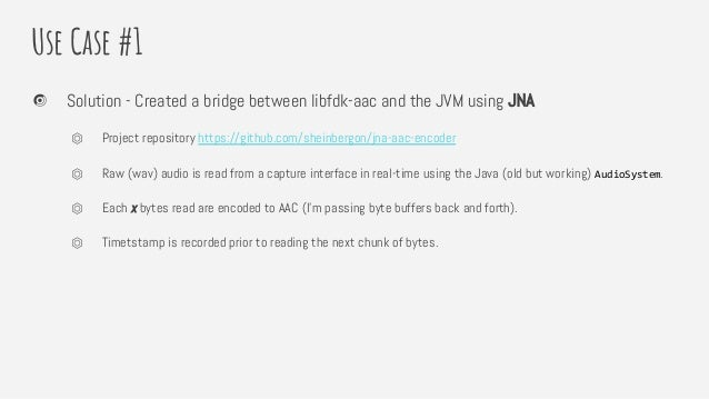 Use Case #1 Solution - Created a bridge between libfdk-aac and the JVM using JNA ⏣ Project repository https://github.com/s...