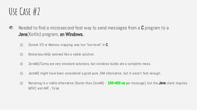 Use Case #2 Needed to find a microsecond-fast way to send messages from a C program to a Java(Kotlin) program, on Windows....