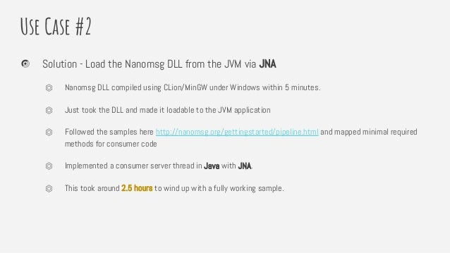 Use Case #2 Solution - Load the Nanomsg DLL from the JVM via JNA ⏣ Nanomsg DLL compiled using CLion/MinGW under Windows wi...