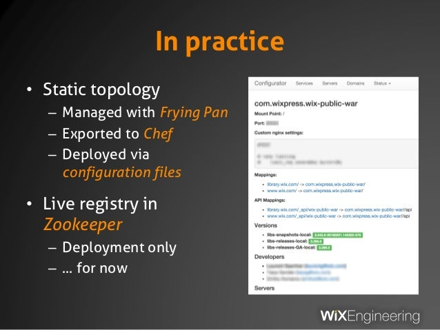 In practice • Static topology – Managed with Frying Pan – Exported to Chef – Deployed via configuration files • Live regis...