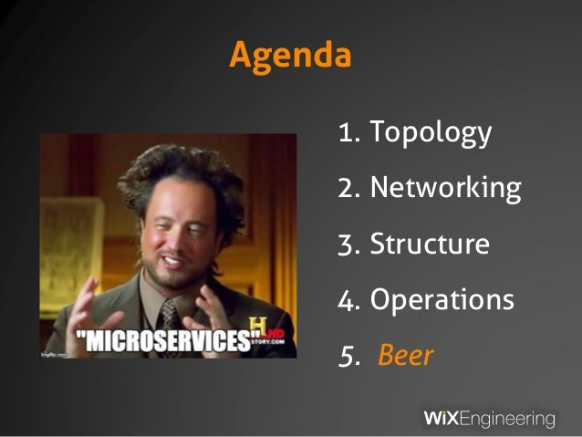 Agenda 1. Topology 2. Networking 3. Structure 4. Operations 5. Beer